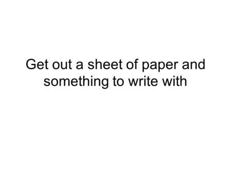 Get out a sheet of paper and something to write with.