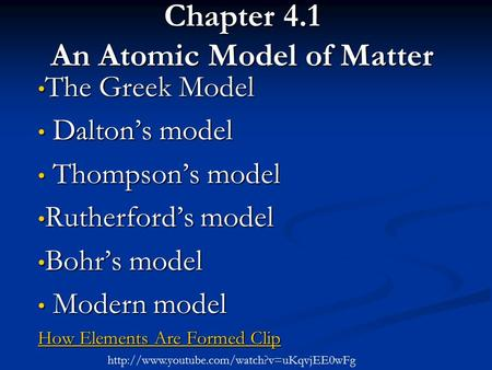 Chapter 4.1 An <strong>Atomic</strong> <strong>Model</strong> <strong>of</strong> Matter The Greek <strong>Model</strong> The Greek <strong>Model</strong> Dalton's <strong>model</strong> Dalton's <strong>model</strong> Thompson's <strong>model</strong> Thompson's <strong>model</strong> Rutherford's <strong>model</strong>.