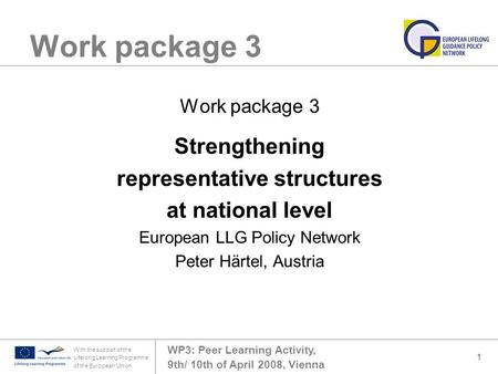 WP3: Peer Learning Activity, 9th/ 10th of April 2008, Vienna With the support of the Lifelong Learning Programme of the European Union 1 Work package 3.