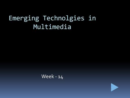Week - 14 Emerging Technolgies in Multimedia. Delivery Infrastructure OLED <strong>displays</strong> Solid State Hard Drives (SSDs) HTML5.