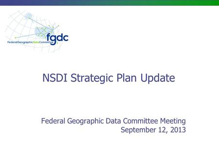 NSDI Strategic Plan Update Federal Geographic Data Committee Meeting September 12, 2013.