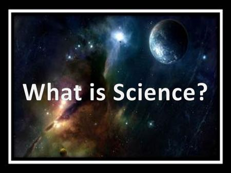 I. Science is not A collection of never-changing facts or beliefs about the world.