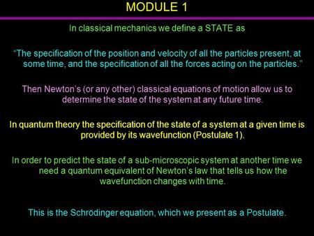 "MODULE 1 In classical mechanics we define a STATE as ""The specification of the position and velocity of all the particles present, at some time, and the."