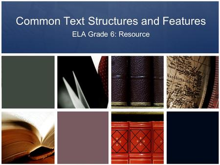 Common Text Structures and Features ELA Grade 6: Resource.
