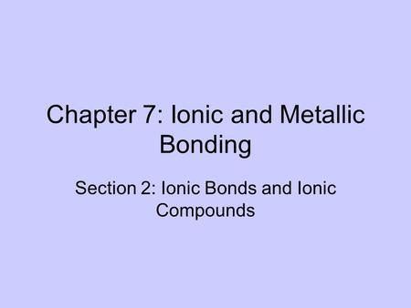 Chapter 7 Ionic And Metallic Bonding 7 2 Ionic Bonds And