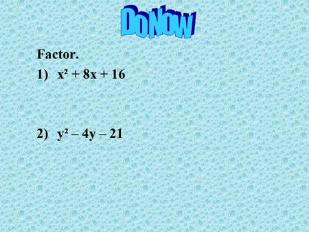 Factor. 1)x² + 8x + 16 2)y² – 4y – 21. Zero Product Property If two numbers multiply to zero, then either one or both numbers has to equal zero. If a.