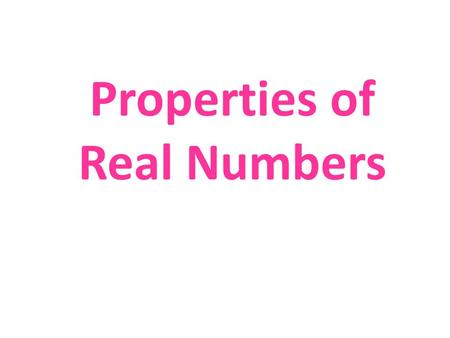 Properties of Real Numbers List of Properties of Real Numbers Commutative Associative Distributive Identity Inverse.