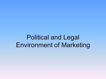 Political and Legal Environment of Marketing. Consumer Legislation The Clayton Act –Law established in 1914 on the subject of antitrust and price discrimination.