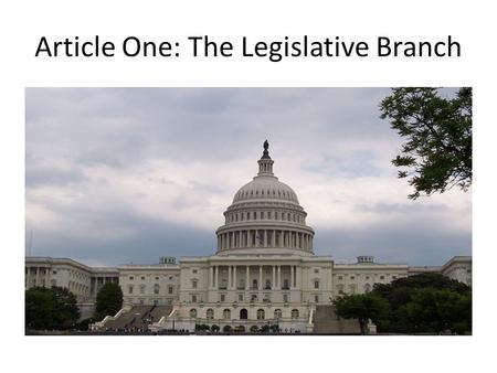 Article One: The Legislative Branch. The Powers of the Congress Writes the Laws Confirms presidential appointments Approves treaties Grants money Declares.