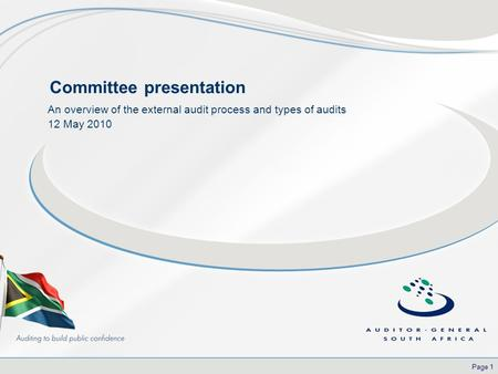 Page 1 Committee presentation An overview of the external audit process and types of audits 12 May 2010.