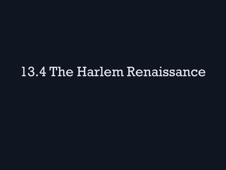 13.4 The Harlem Renaissance. NAACP vs. Marcus Garvey NAACP (led by Du Bois and James Weldon Johnson) focused on making lynching a serious crime in the.