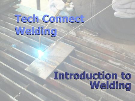 Introduction to <strong>Welding</strong> Tech Connect <strong>Welding</strong> Tech Connect <strong>Welding</strong>.