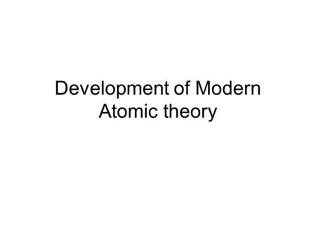 Development of Modern Atomic theory. Modern Model of Atom When energy is added to an atom : Low NRG State (ground state)  High energy state (excited.