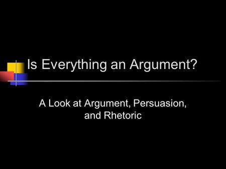 Is Everything an Argument?