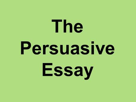 The Persuasive Essay This lesson will give you the language you need to start analysing the effectiveness of persuasive essays.