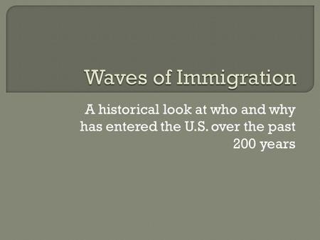 A historical look at who and why has entered the U.S. over the past 200 years.