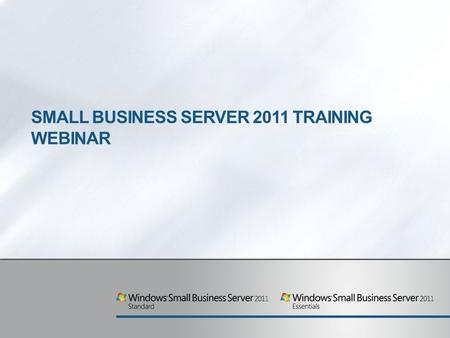 SMALL BUSINESS SERVER 2011 TRAINING WEBINAR. Agenda 1. Market2. Product Overview3. Customer Value Proposition4. SKU Descriptions and Licensing.