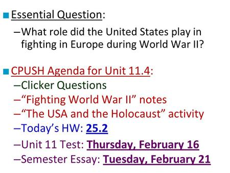 ■ Essential Question: – What role did the United States play in fighting in Europe during World War II? ■ CPUSH Agenda for Unit 11.4: – Clicker Questions.