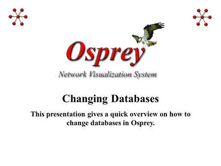 Changing Databases This presentation gives a quick overview on how to change databases in Osprey.
