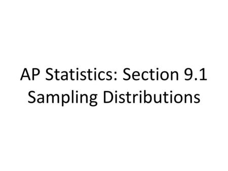 AP Statistics: Section 9.1 Sampling Distributions.