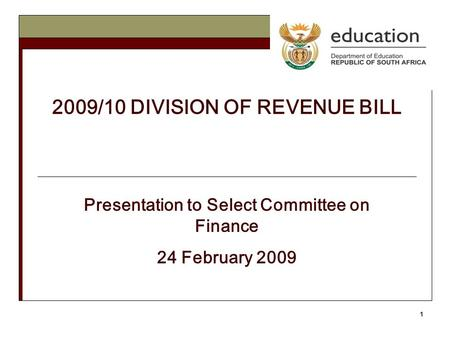 1 2009/10 DIVISION OF REVENUE BILL Presentation to Select Committee on Finance 24 February 2009.
