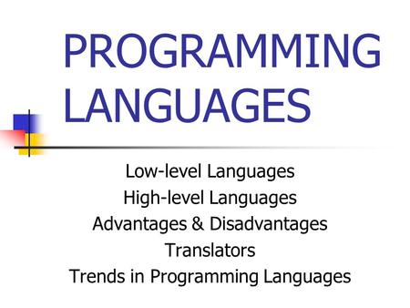 <strong>PROGRAMMING</strong> <strong>LANGUAGES</strong> <strong>Low</strong>-<strong>level</strong> <strong>Languages</strong> High-<strong>level</strong> <strong>Languages</strong> Advantages & Disadvantages Translators Trends in <strong>Programming</strong> <strong>Languages</strong>.