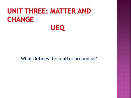 What defines the <strong>matter</strong> <strong>around</strong> <strong>us</strong>?. LEQ: What forms does <strong>matter</strong> take?