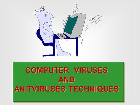 COMPUTER <strong>VIRUSES</strong> <strong>AND</strong> ANITVIRUSES TECHNIQUES. SEQUENCE OF PRESENTATION COMPUTER <strong>VIRUS</strong> * WHAT IS COMPUTER <strong>VIRUS</strong> ? ?