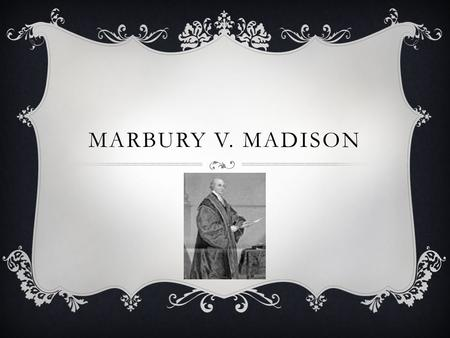 MARBURY V. MADISON.  Federalists controlled the Judicial Branch  Adam's created and filled 16 new judge positions at midnight on his last day in office.