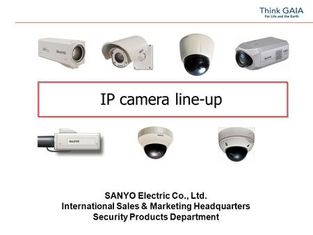 IP camera line-up SANYO Electric Co., Ltd. International Sales & Marketing Headquarters Security Products Department.