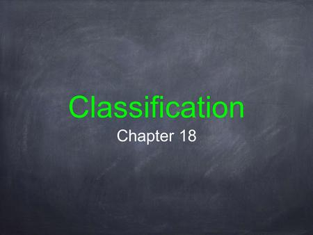 Classification Chapter 18.