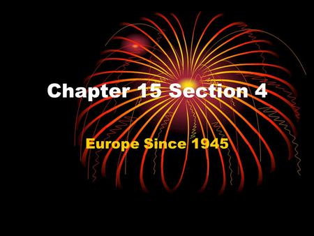 Chapter 15 Section 4 Europe Since 1945. Communism The government owns all means of production, industries, wages, and prices. (telling the people they.