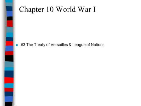 Chapter 10 World War I #3 The Treaty of Versailles & League of Nations.
