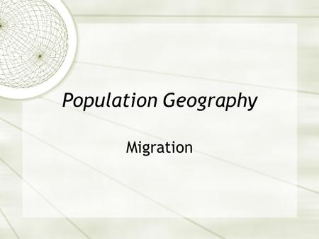 Population Geography Migration. Vocabulary  Migration - A permanent move to a new location  Immigration - Migration from a location  Emigration - Migration.