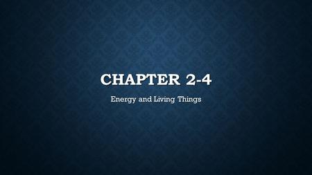 CHAPTER 2-4 Energy and Living Things. METABOLISM: AN ORGANISM'S CAPACITY TO ACQUIRE ENERGY AND USE IT TO BUILD, BREAK APART, STORE AND RELEASE SUBSTANCES.