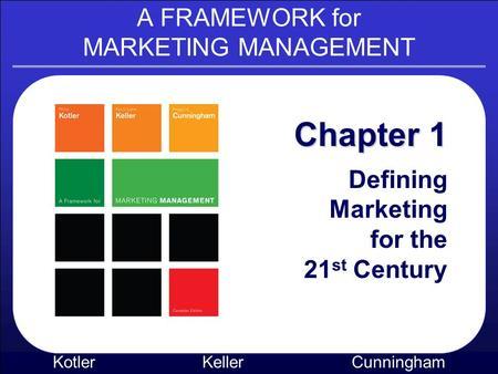 A Framework For Marketing Management Kotler Kellercunningham Chapter