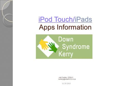 IPod Touch/<strong>iPads</strong> Apps Information iPod Touch/<strong>iPads</strong> Apps Information Judi Cumley, CESA 5 11/20/2015.