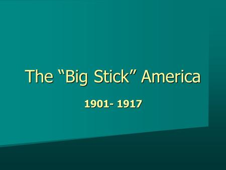 "The ""Big Stick"" America 1901- 1917. Old Foreign Policy Colonization Colonization Monroe Doctrine Monroe Doctrine Manifest Destiny Manifest Destiny."