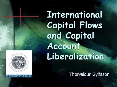 International Capital Flows and Capital <strong>Account</strong> Liberalization Thorvaldur Gylfason.