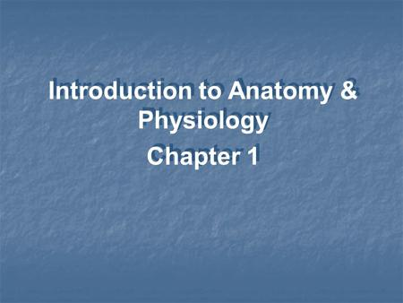 Introduction to <strong>Anatomy</strong> & <strong>Physiology</strong> <strong>Chapter</strong> <strong>1</strong> Introduction to <strong>Anatomy</strong> & <strong>Physiology</strong> <strong>Chapter</strong> <strong>1</strong>.