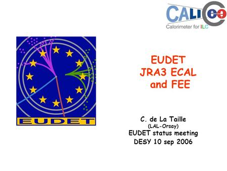 EUDET JRA3 ECAL and FEE C. de La Taille (LAL-Orsay) EUDET status meeting DESY 10 sep 2006.