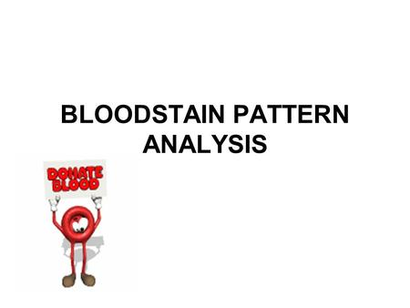 BLOODSTAIN <strong>PATTERN</strong> <strong>ANALYSIS</strong>. The success or failure of any criminal investigation often depends on the recognition of physical evidence left at a crime.