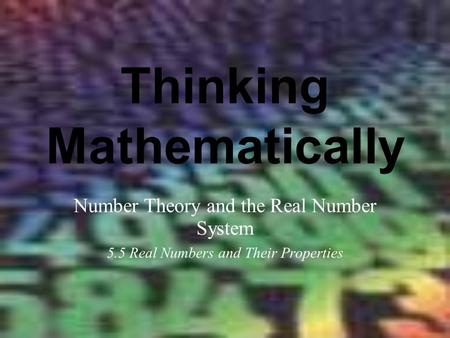 Thinking Mathematically Number Theory and the Real Number System 5.5 Real Numbers and Their Properties.