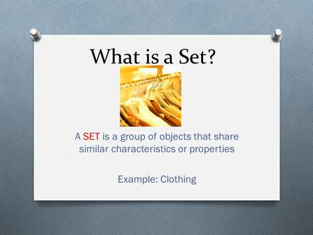 What is a Set? A SET is a group of objects that share similar characteristics or properties Example: Clothing.