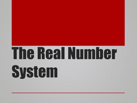 The Real Number System. Real Numbers Real numbers consist of all the rational and irrational numbers. The real number system has many subsets: Natural.