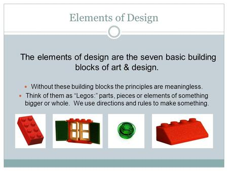 Elements of Design The elements of design are the seven basic building blocks of art & design. Without these building blocks the principles are meaningless.