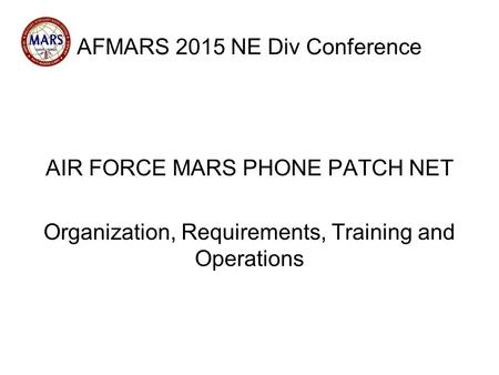 AFMARS 2015 NE Div Conference AIR FORCE MARS PHONE PATCH NET Organization, Requirements, Training and Operations.
