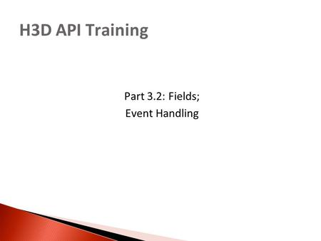 H3D API Training Part 3.<strong>2</strong>: Fields; Event <strong>Handling</strong>.