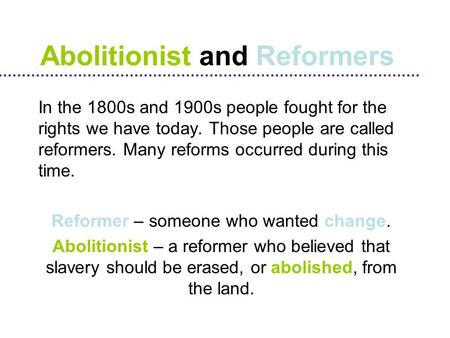 In the 1800s and 1900s people fought for the rights we have today. Those people are called reformers. Many reforms occurred during this time. Reformer.