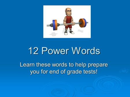 12 Power Words Learn these words to help prepare you for end of grade tests!